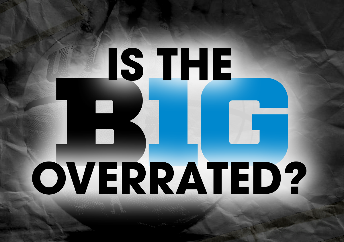 College Basketball: Is the Big 10 Overrated?